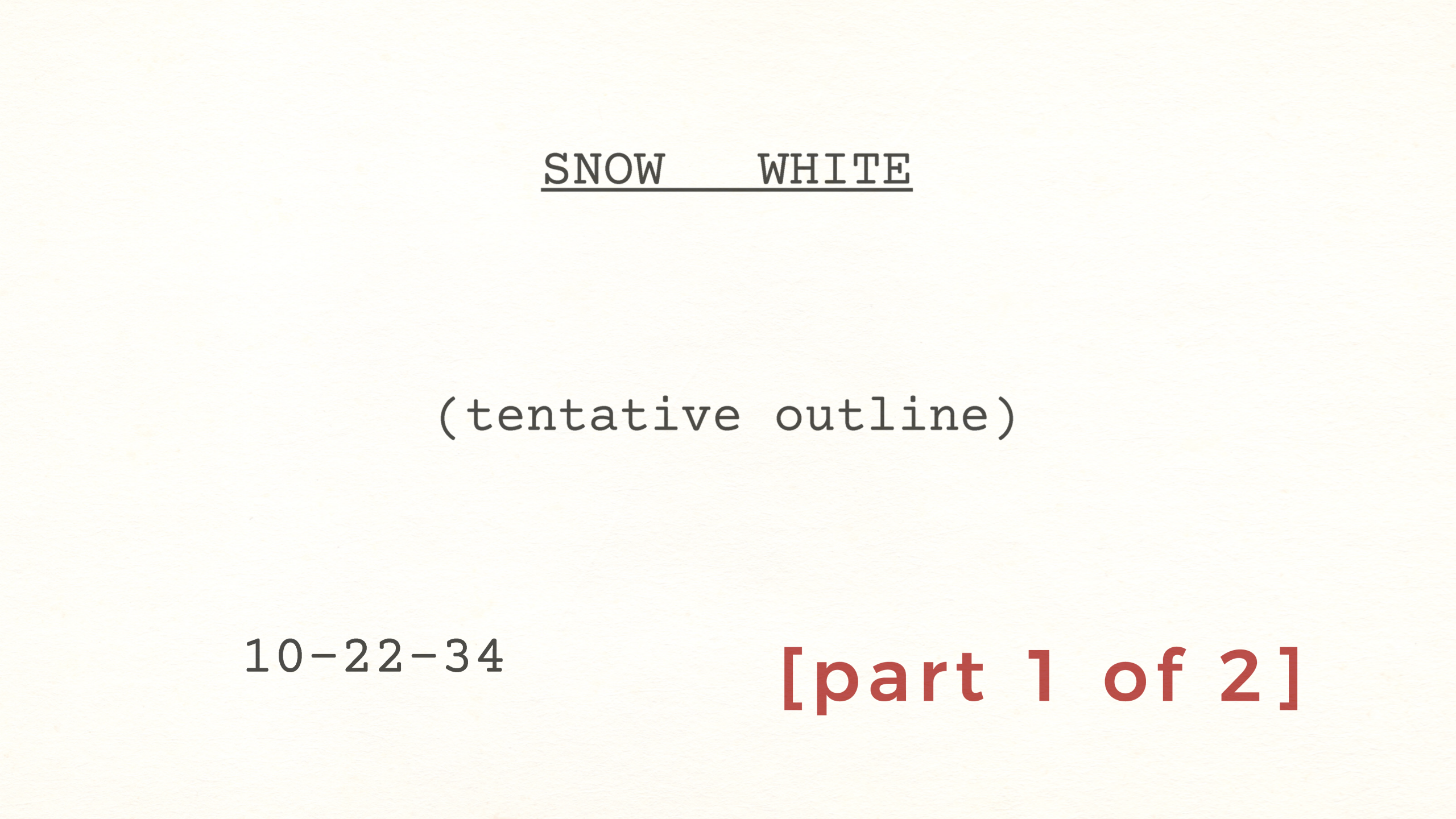 Walt Disney's SNOW WHITE Tentative Outline dated October 22, 1934 [Part 1 of 2]