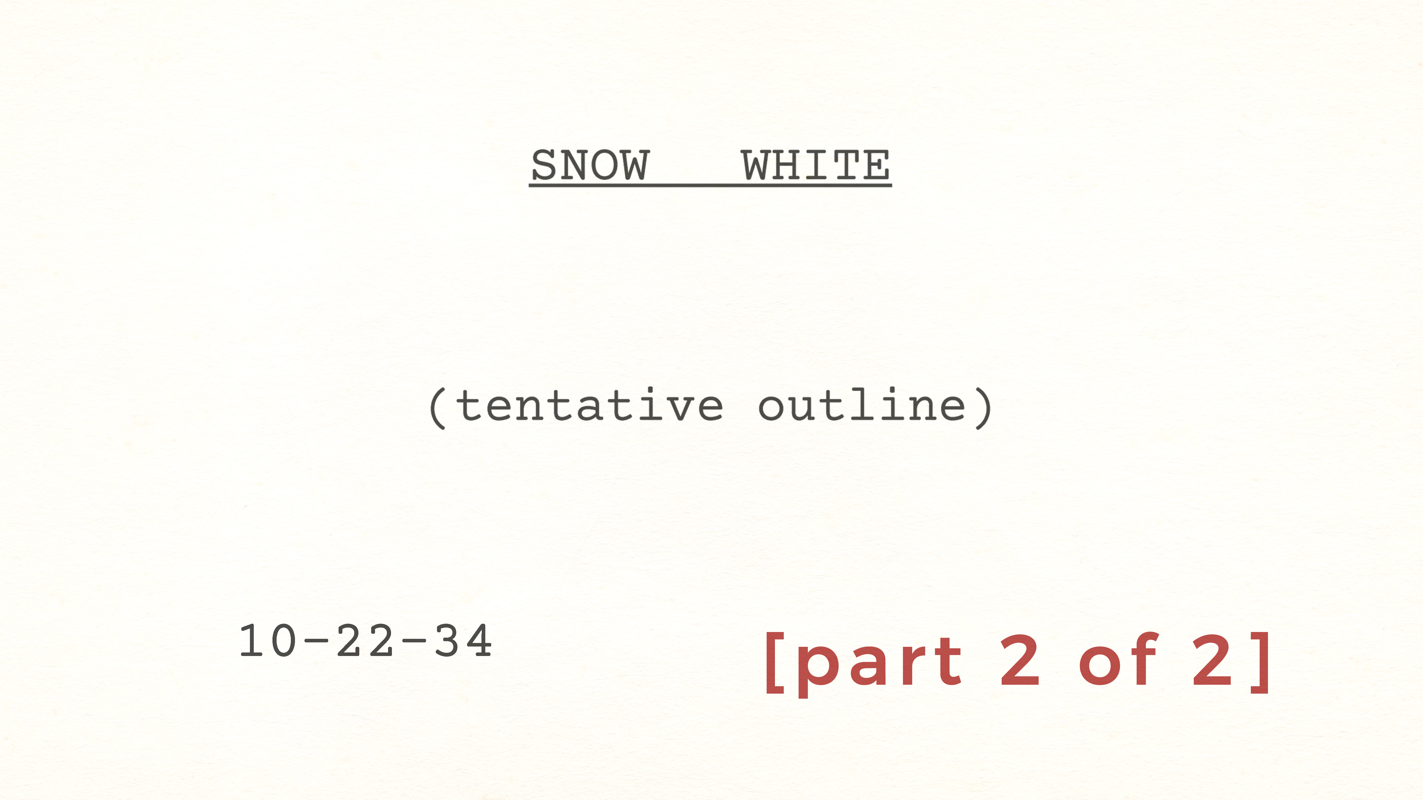 Walt Disney's SNOW WHITE Tentative Outline dated October 22, 1934 [Part 2 of 2]