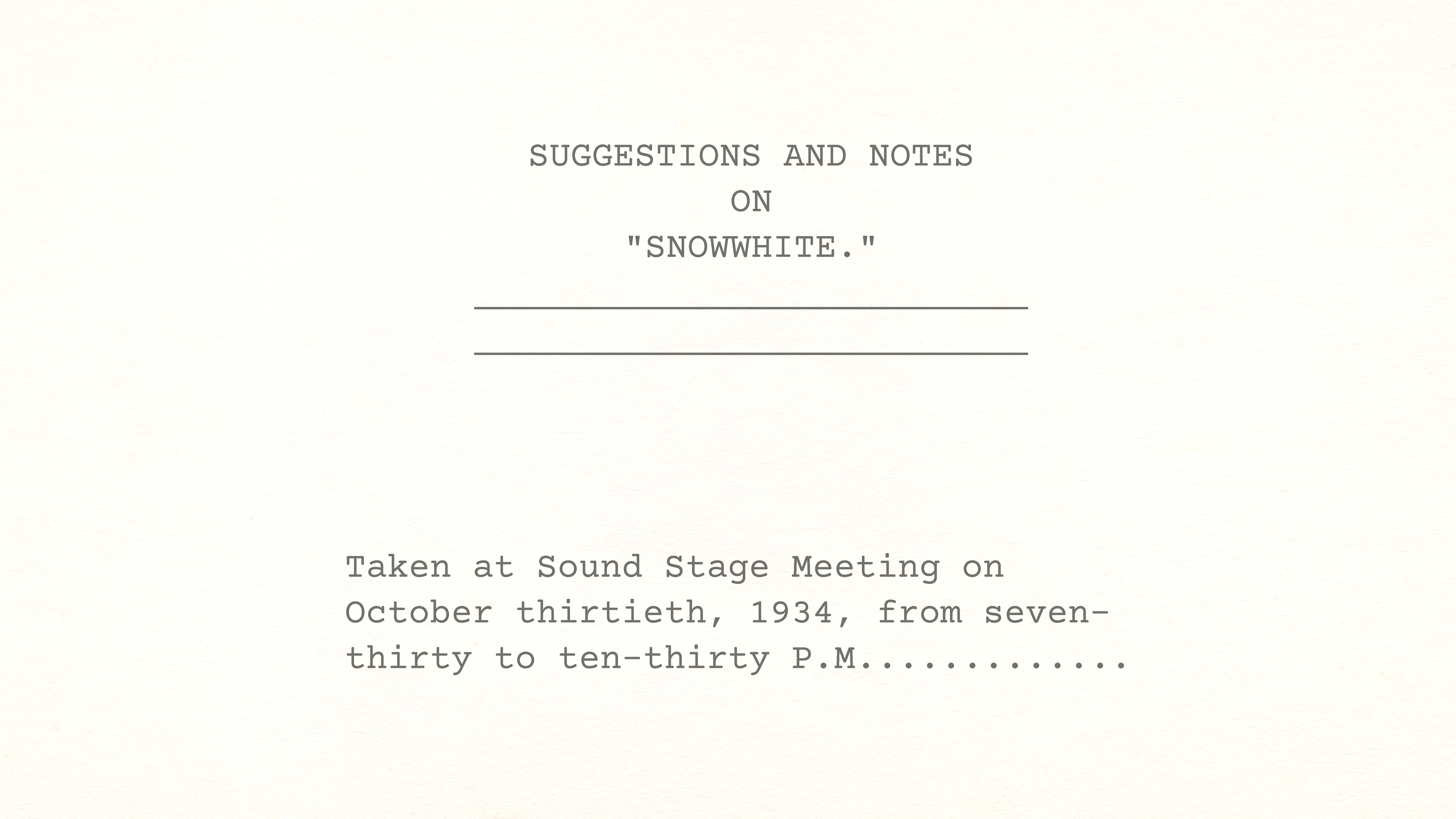 SUGGESTIONS and NOTES on SNOW WHITE taken at an evening Sound Stage Meeting on October 30, 1934